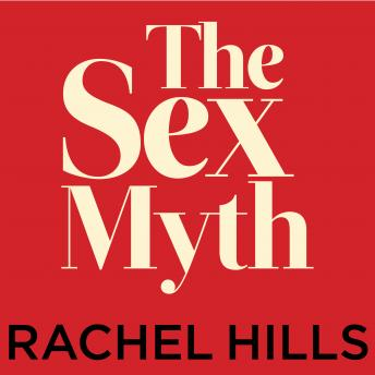 Sex Myth: The Gap Between Our Fantasies and Reality, Rachel Hills