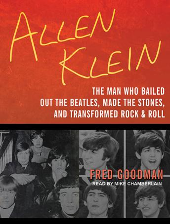 Allen Klein: The Man Who Bailed Out the Beatles, Made the Stones, and Transformed Rock & Roll, Fred Goodman