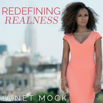 Redefining Realness: My Path to Womanhood, Identity, Love & So Much More, Janet Mock