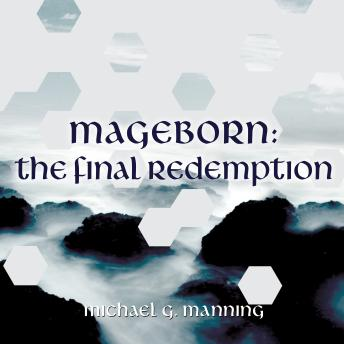 Mageborn: The Final Redemption, Michael G. Manning