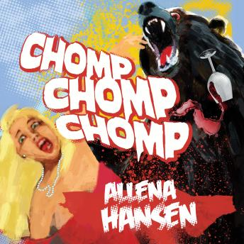 Chomp, Chomp, Chomp: How I Survived a Bear Attack and Other Cautionary Tales, Allena Hansen