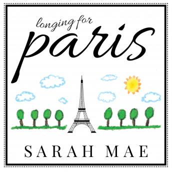 Longing for Paris: One Woman's Search for Joy, Beauty, and Adventure Right Where She Is, Sarah Mae