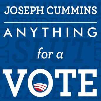 Anything for a Vote: Dirty Tricks, Cheap Shots, and October Surprises in U.S. Presidential Campaigns, Joseph Cummins