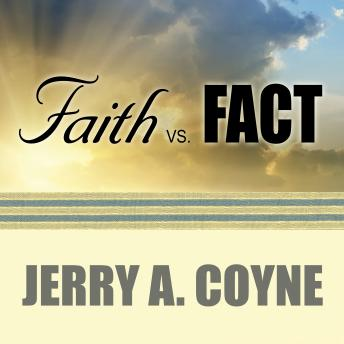 Faith Versus Fact: Why Science and Religion Are Incompatible, Jerry A. Coyne
