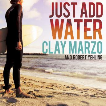 Just Add Water: A Surfing Savant's Journey With Asperger's, Robert Yehling, Clay Marzo