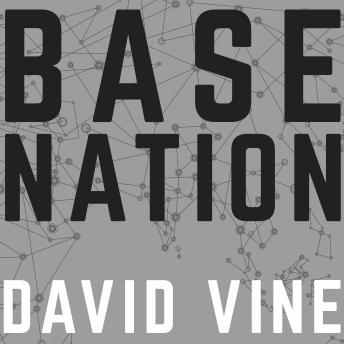 Base Nation: How U.S. Military Bases Abroad Harm America and the World, David Vine