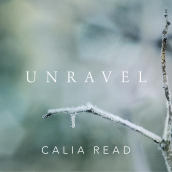 Unravel: A Novel, Calia Read