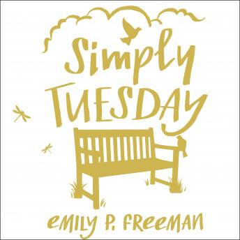Simply Tuesday: Small-Moment Living in a Fast-Moving World, Emily P. Freeman