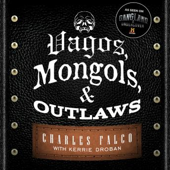 Download Vagos, Mongols, and Outlaws: My Infiltration of America's Deadliest Biker Gangs by Charles Falco, Kerrie Droban