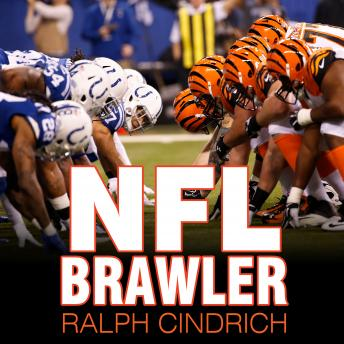 NFL Brawler: A Player-turned-agent's Forty Years in the Bloody Trenches of the National Football League, Ralph Cindrich