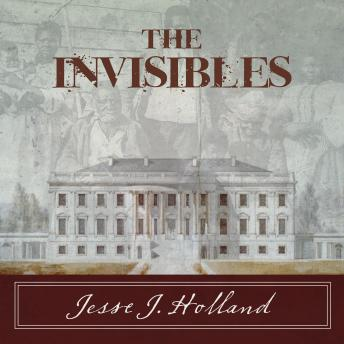 Invisibles: The Untold Story of African American Slaves in the White House, Jesse Holland