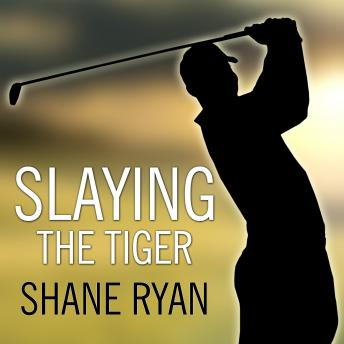 Slaying the Tiger: A Year Inside the Ropes on the New PGA Tour, Shane Ryan