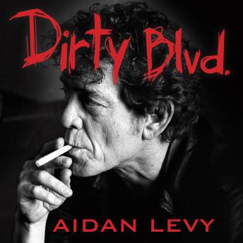 Dirty Blvd.: The Life and Music of Lou Reed, Aidan Levy
