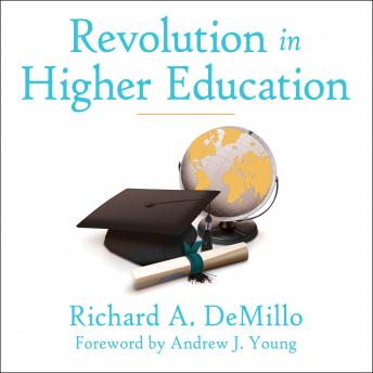 Revolution in Higher Education: How a Small Band of Innovators Will Make College Accessible and Affordable, Richard A. DeMillo