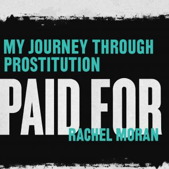 Paid For: My Journey Through Prostitution, Rachel Moran