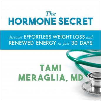 Hormone Secret: Discover Effortless Weight Loss and Renewed Energy in Just 30 Days, Tami Meraglia