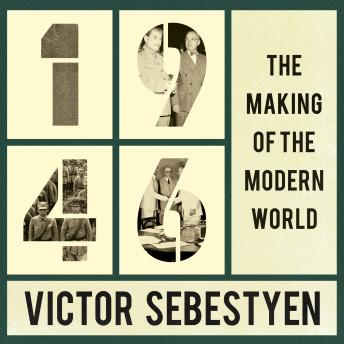 1946: The Making of the Modern World, Audio book by Victor Sebestyen