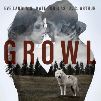 Growl, Kate Douglas, Eve Langlais, A. C. Arthur