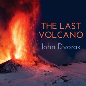 Last Volcano: A Man, a Romance, and the Quest to Understand Nature's Most Magnificant Fury, John Dvorak