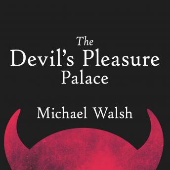 Devil's Pleasure Palace: The Cult of Critical Theory and the Subversion of the West, Michael Walsh