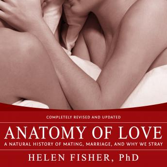 Anatomy of Love: A Natural History of Mating, Marriage, and Why We Stray, Helen Fisher