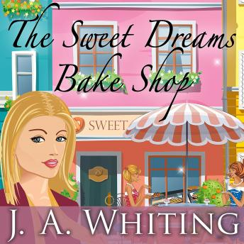 Sweet Dreams Bake Shop, J. A. Whiting