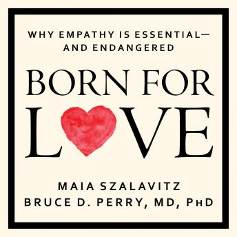 Born for Love: Why Empathy Is Essential--and Endangered