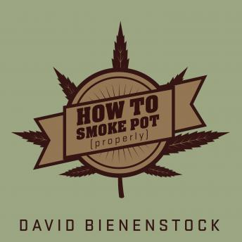 How to Smoke Pot (Properly): A Highbrow Guide to Getting High, David Bienenstock