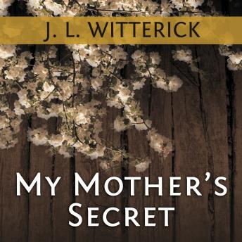 My Mother's Secret: Based on a True Holocaust Story, J. L. Witterick
