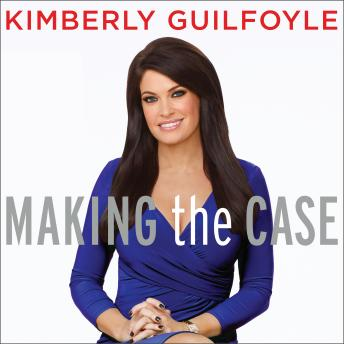 Making the Case: How to Be Your Own Best Advocate, Kimberly Guilfoyle