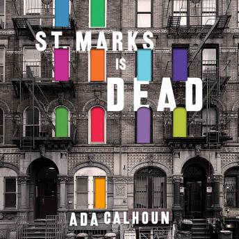 St. Marks Is Dead: The Many Lives of America's Hippest Street, Ada Calhoun
