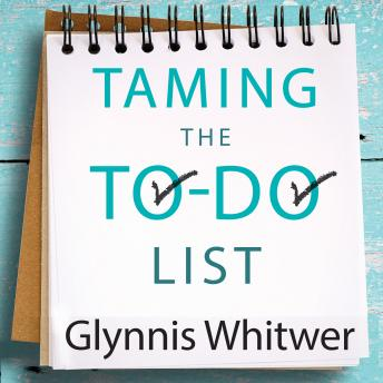 Taming the To-Do List: How to Choose Your Best Work Every Day, Glynnis Whitwer