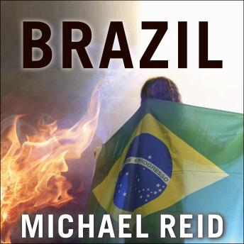 Brazil: The Troubled Rise of a Global Power, Michael Reid