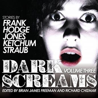 Dark Screams: Volume Three, Brian Hodge, Jacquelyn Frank, Darynda Jones, Jack Ketchum, Peter Straub