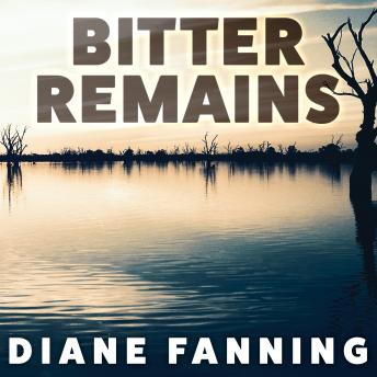 Bitter Remains: A Custody Battle, A Gruesome Crime, and the Mother Who Paid the Ultimate Price, Diane Fanning