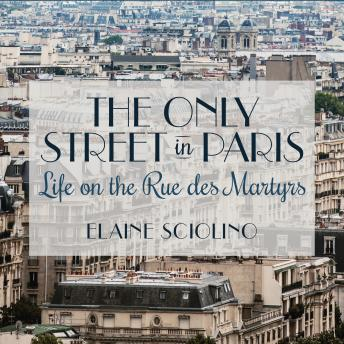 Only Street in Paris: Life on the Rue Des Martyrs, Elaine Sciolino