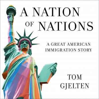 Nation of Nations: A Story of America After the 1965 Immigration Law, Tom Gjelten