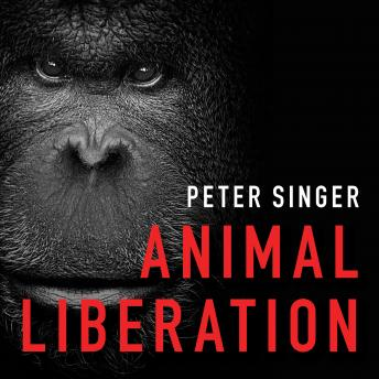Animal Liberation: The Definitive Classic of the Animal Movement, Peter Singer
