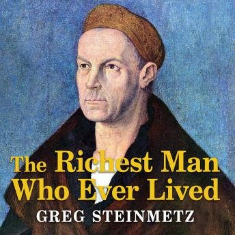 Richest Man Who Ever Lived: The Life and Times of Jacob Fugger, Greg Steinmetz
