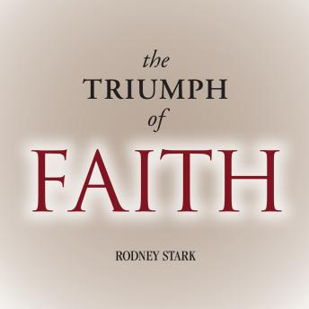 Triumph of Faith: Why the World Is More Religious than Ever, Rodney Stark