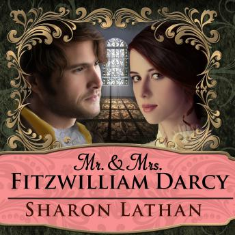 Mr. & Mrs. Fitzwilliam Darcy: Two Shall Become One, Sharon Lathan