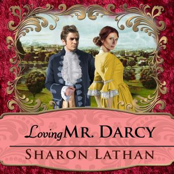 Loving Mr. Darcy: Journeys Beyond Pemberley, Sharon Lathan
