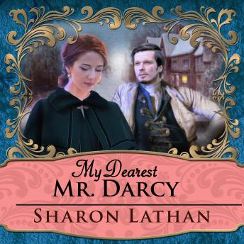 My Dearest Mr. Darcy: An Amazing Journey into Love Everlasting, Sharon Lathan