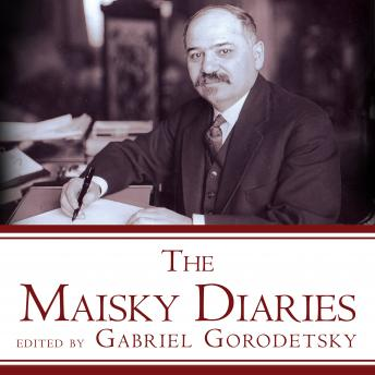 Maisky Diaries: Red Ambassador to the Court of St James's, 1932-1943, Gabriel Gorodetsky