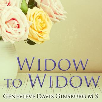 Widow to Widow: Thoughtful, Practical Ideas for Rebuilding Your Life, Genevieve Davis Ginsburg