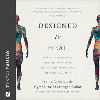 Designed to Heal: What the Body Shows Us about Healing Wounds, Repairing Relationships, and Restorin
