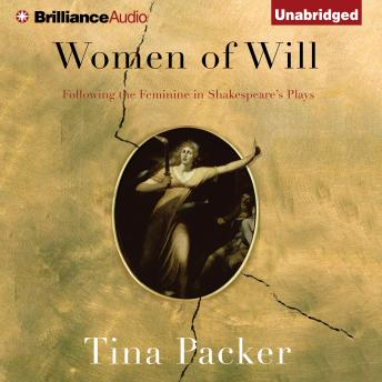 Women of Will: Following the Feminine in Shakespeare's Plays, Tina Packer