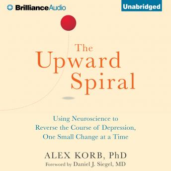 Upward Spiral: Using Neuroscience to Reverse the Course of Depression, One Small Change at a Time sample.