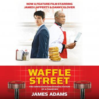 Waffle Street: The Confession and Rehabilitation of a Financier, James Adams