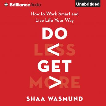 Do Less, Get More, Shaa Wasmund